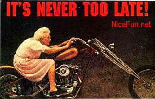 IT'S NEVER TOO LATE !