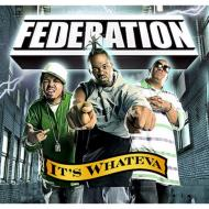 FEDERATION/IT'S WHATEVA