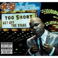 TOO $HORT/GET OFF THE STAGE