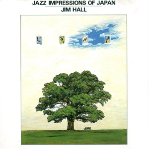 Jim Hall : Jazz Impressions Of Japan